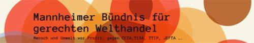 Mannheimer Bündnis für gerechten Welthandel - Mensch und Umwelt vor Profit, gegen CETA, TiSA, TTIP, JEFTA ... .