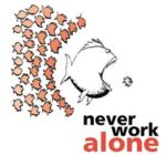 """never work alone"""